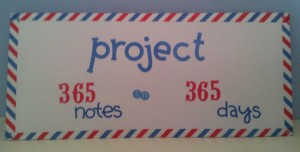 Project: 365 hand written notes sent or delivered in 365 days
