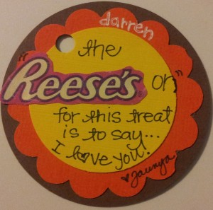 "Tag says - The ""Reeses""on for this treat is to say I Love You!!"